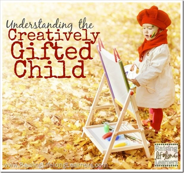Understanding the Creatively Gifted Child via RaisingLifelongLearners.com